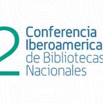 2da. Conferencia Iberoamericana de Bibliotecas Nacionales será transmitida vía streaming