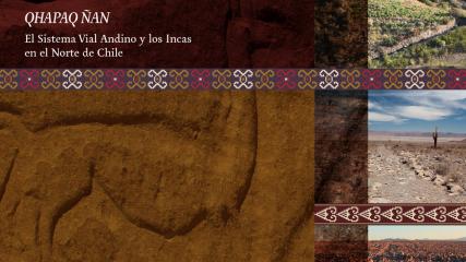Imagen de Qhapaq Ñan - El Sistema Vial Andino y los Incas en el Norte de Chile