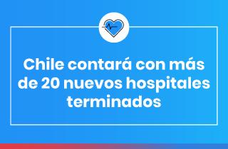 Al terminar el mandato de la Presidenta Bachelet, Chile tendrá más de 20 nuevos hospitales terminados
